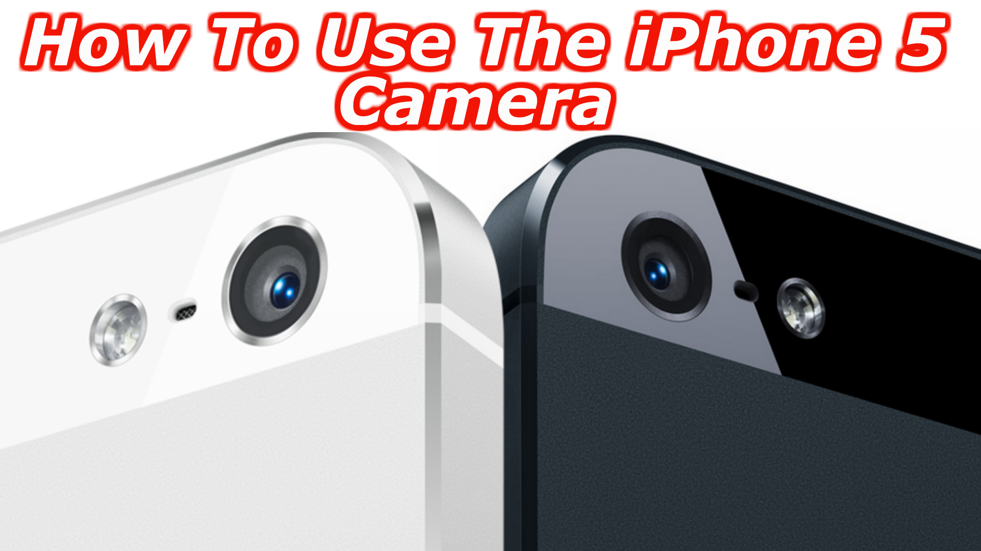 How To Use The iPhone 5 Camera – Video Tutorial